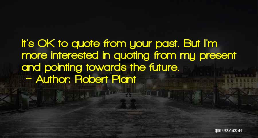The Present Past And Future Quotes By Robert Plant