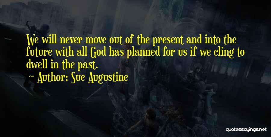The Present Past And Future Quotes By Sue Augustine
