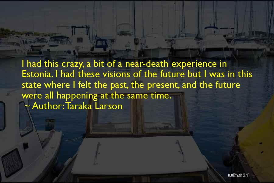 The Present Past And Future Quotes By Taraka Larson