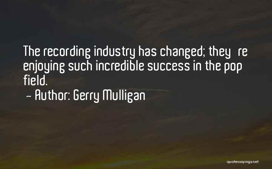 The Recording Industry Quotes By Gerry Mulligan
