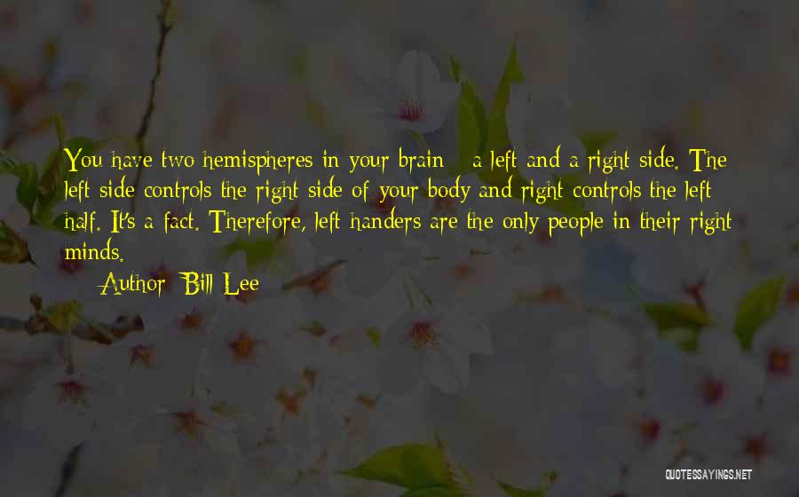 The Right Side Of The Brain Quotes By Bill Lee