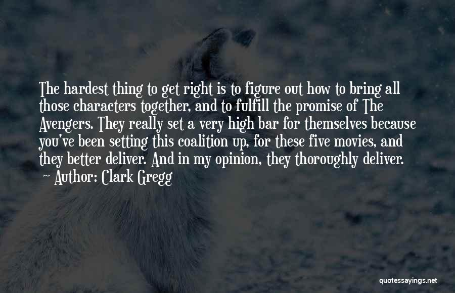 The Right Thing To Do Is The Hardest Quotes By Clark Gregg