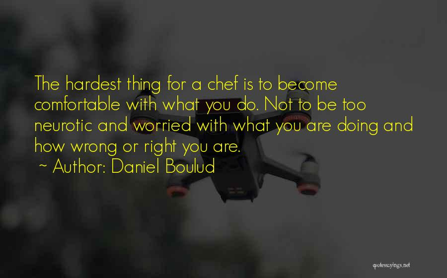 The Right Thing To Do Is The Hardest Quotes By Daniel Boulud