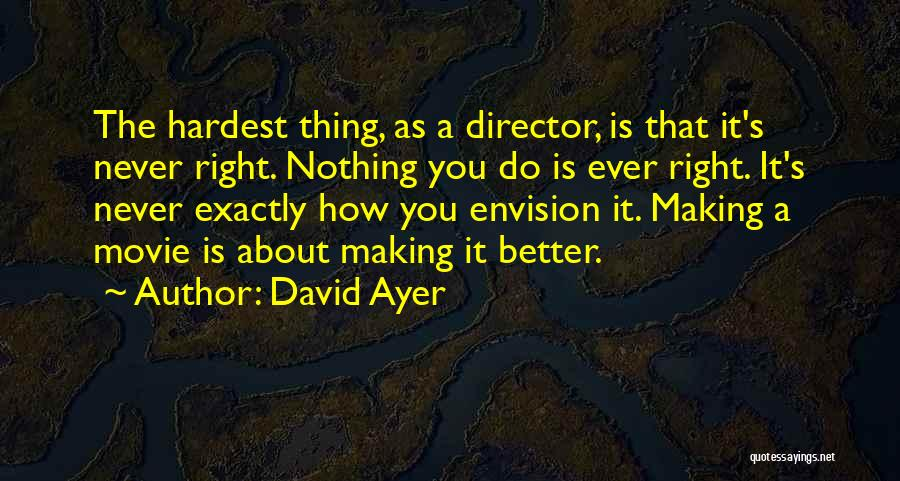 The Right Thing To Do Is The Hardest Quotes By David Ayer