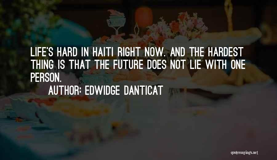 The Right Thing To Do Is The Hardest Quotes By Edwidge Danticat