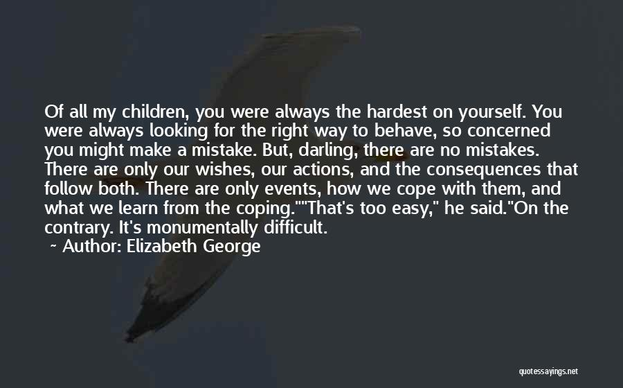 The Right Thing To Do Is The Hardest Quotes By Elizabeth George