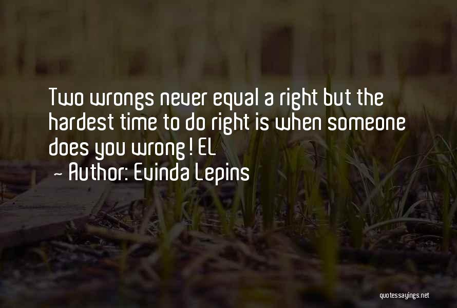 The Right Thing To Do Is The Hardest Quotes By Evinda Lepins