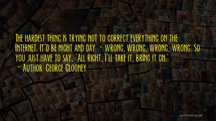 The Right Thing To Do Is The Hardest Quotes By George Clooney