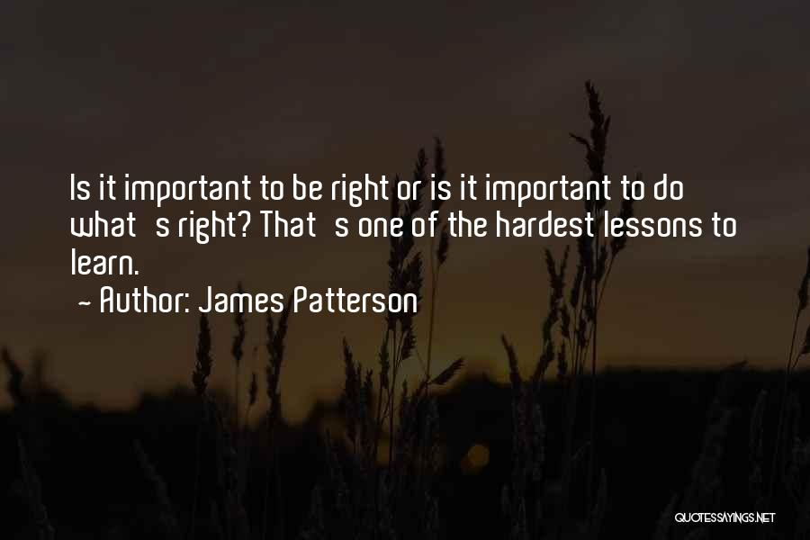 The Right Thing To Do Is The Hardest Quotes By James Patterson