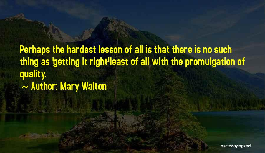 The Right Thing To Do Is The Hardest Quotes By Mary Walton