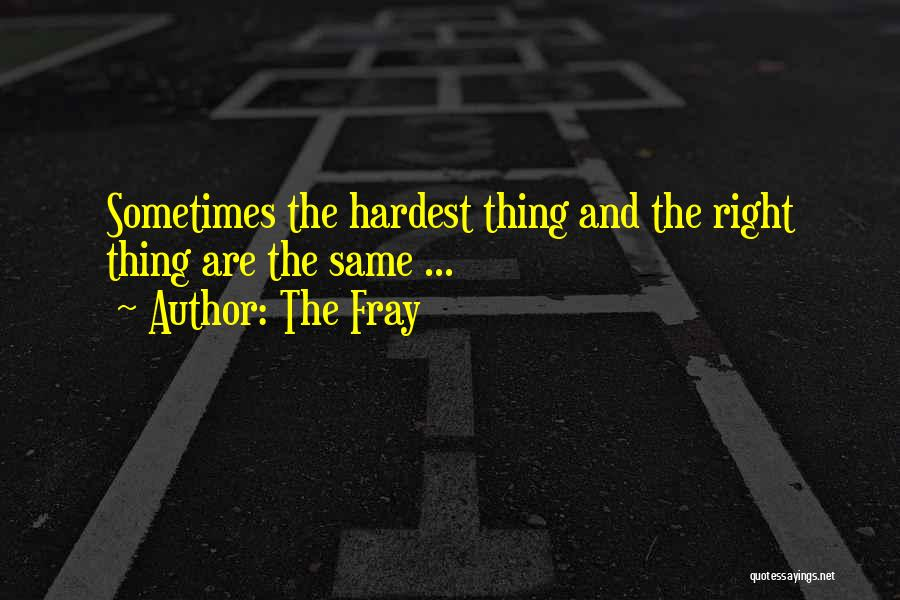 The Right Thing To Do Is The Hardest Quotes By The Fray