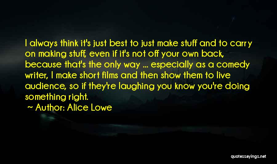 The Right Way To Live Quotes By Alice Lowe