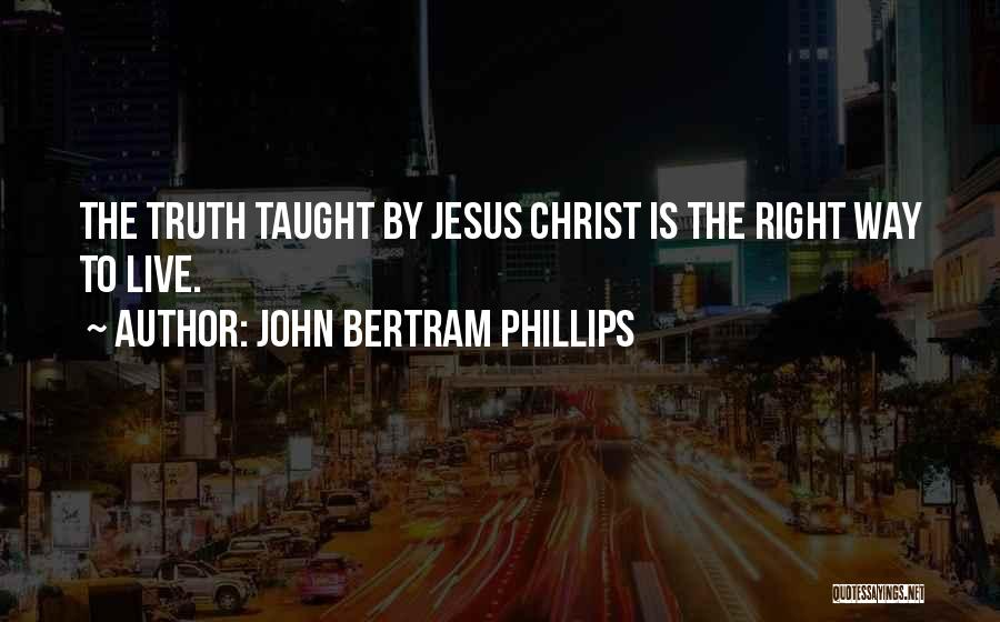 The Right Way To Live Quotes By John Bertram Phillips