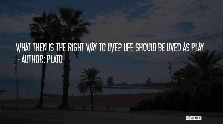 The Right Way To Live Quotes By Plato