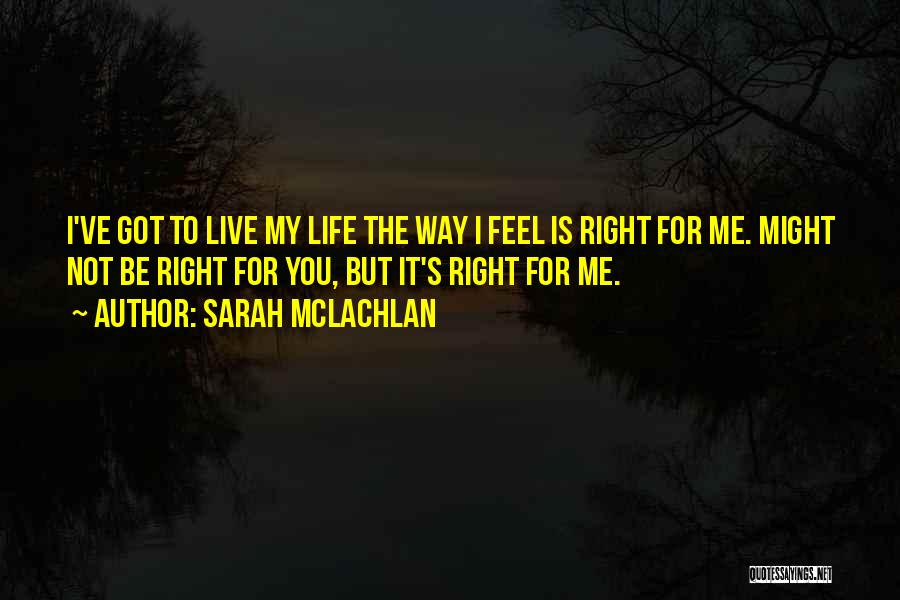 The Right Way To Live Quotes By Sarah McLachlan