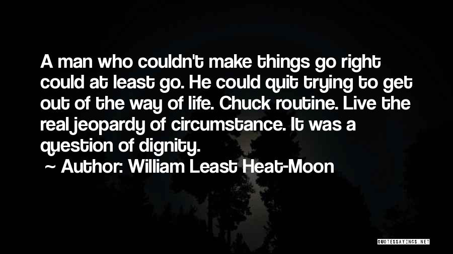 The Right Way To Live Quotes By William Least Heat-Moon