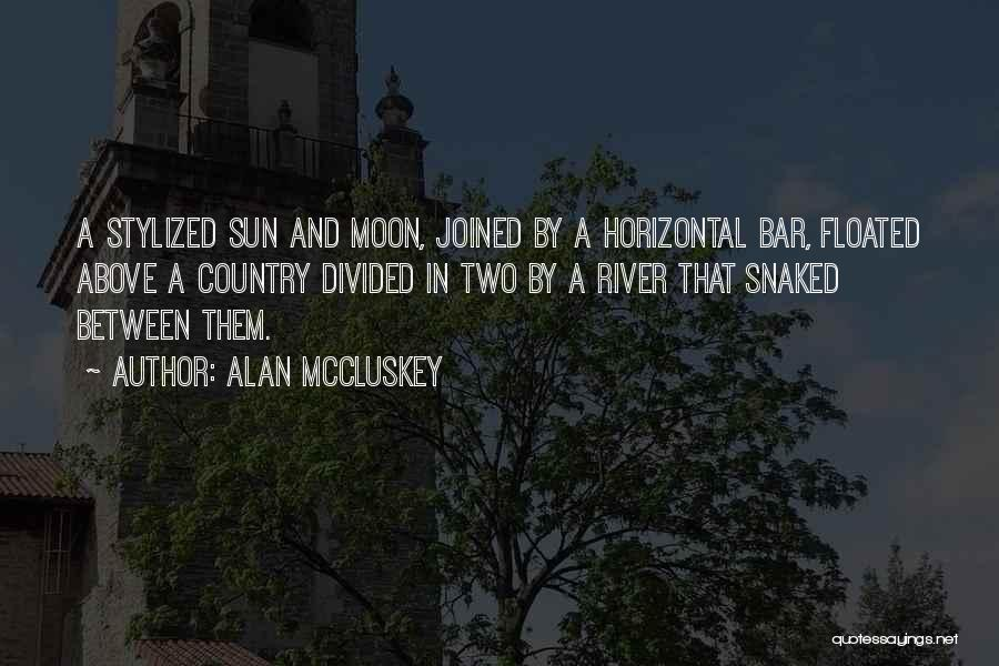 The River Between Us Quotes By Alan McCluskey