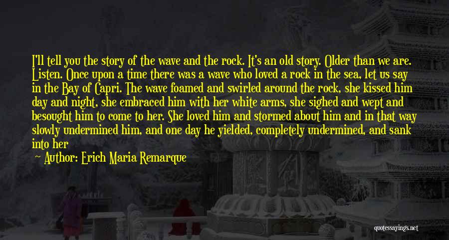 The Rock Says Quotes By Erich Maria Remarque