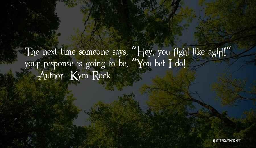 The Rock Says Quotes By Kym Rock