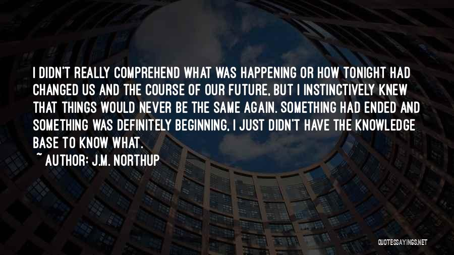 The Same Things Happening Quotes By J.M. Northup
