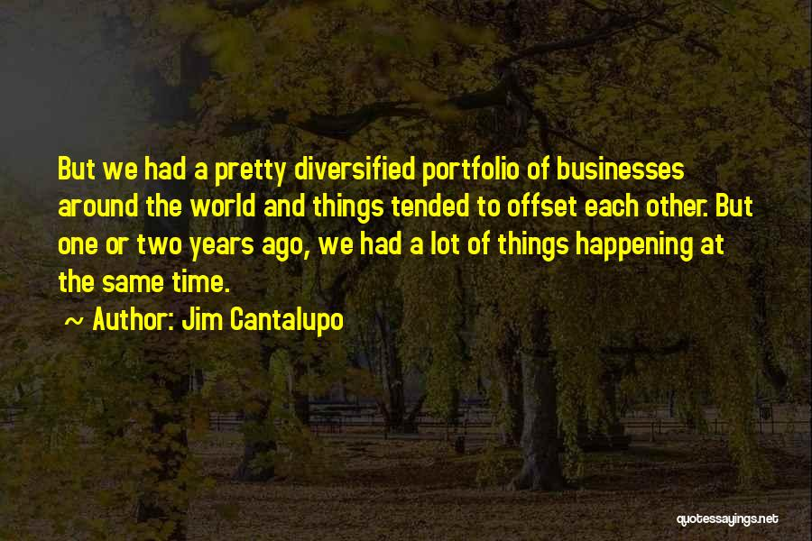 The Same Things Happening Quotes By Jim Cantalupo