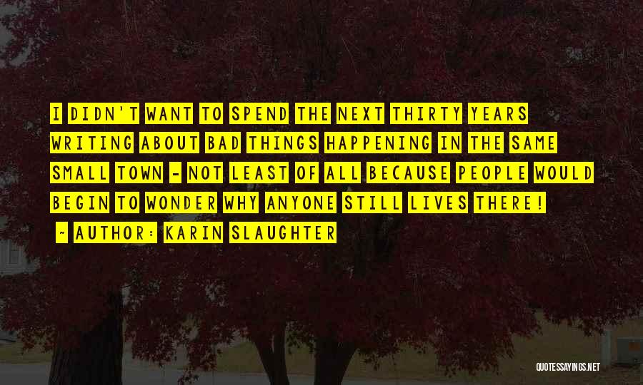 The Same Things Happening Quotes By Karin Slaughter