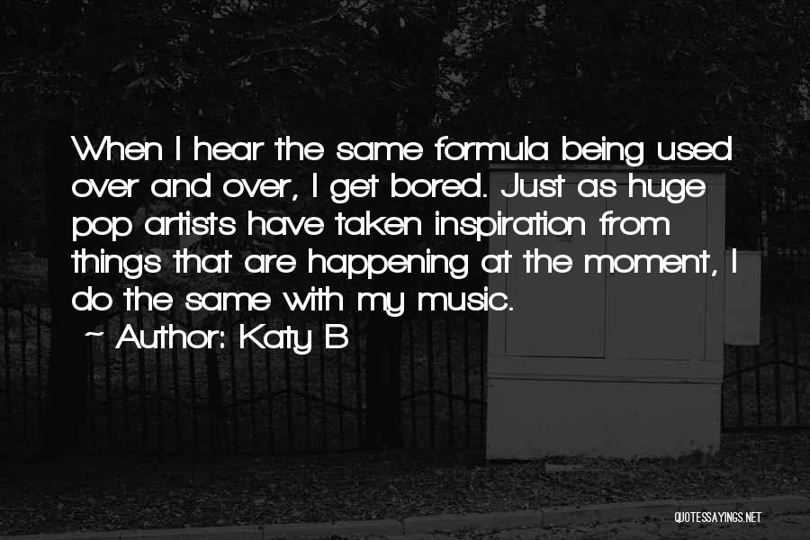 The Same Things Happening Quotes By Katy B