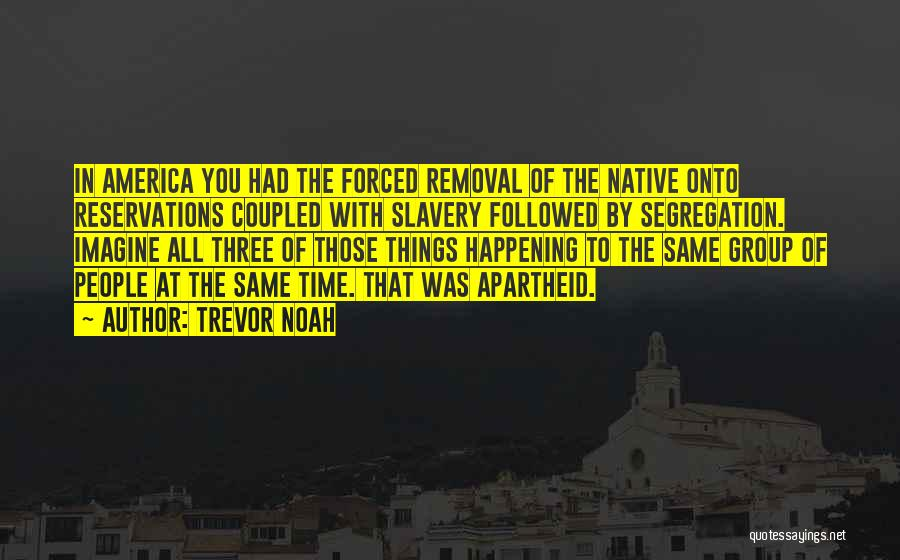 The Same Things Happening Quotes By Trevor Noah