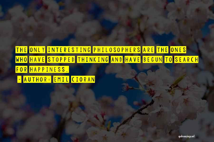 The Search For Happiness Quotes By Emil Cioran