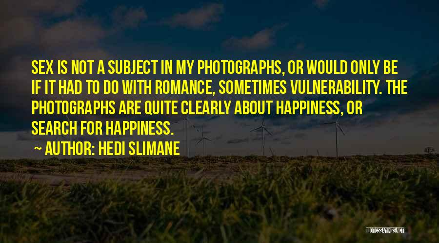 The Search For Happiness Quotes By Hedi Slimane