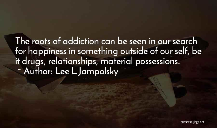 The Search For Happiness Quotes By Lee L Jampolsky