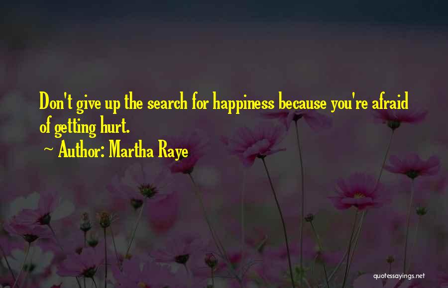The Search For Happiness Quotes By Martha Raye