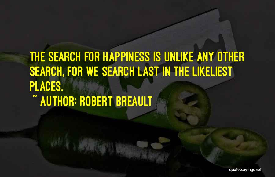 The Search For Happiness Quotes By Robert Breault