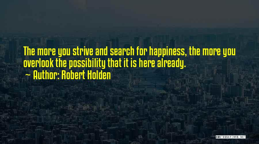 The Search For Happiness Quotes By Robert Holden