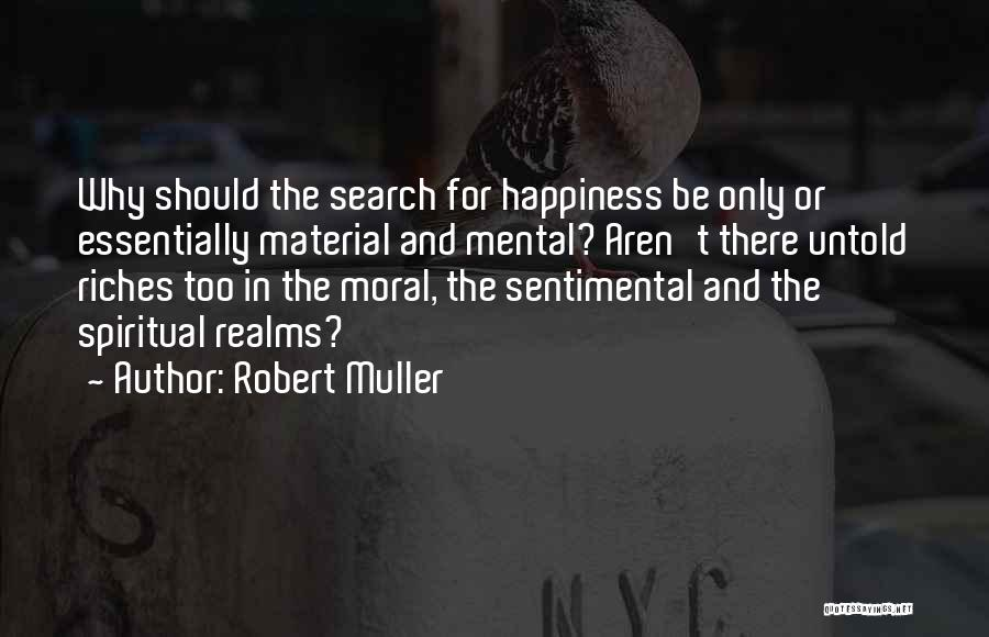 The Search For Happiness Quotes By Robert Muller
