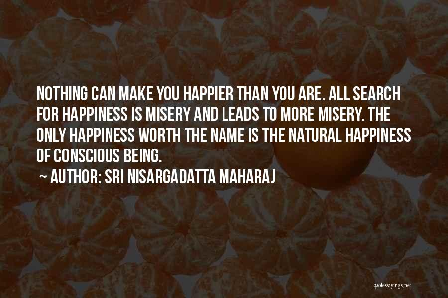 The Search For Happiness Quotes By Sri Nisargadatta Maharaj