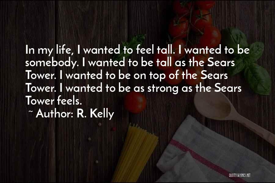 The Sears Tower Quotes By R. Kelly