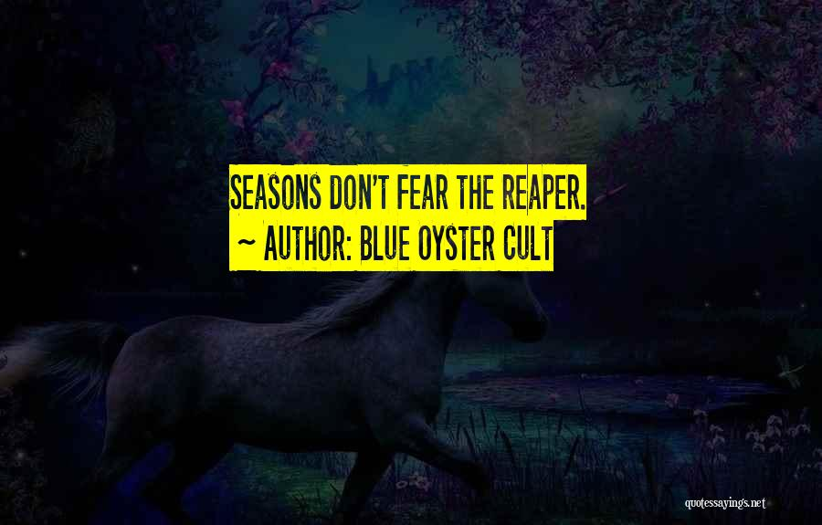 The Seasons Quotes By Blue Oyster Cult