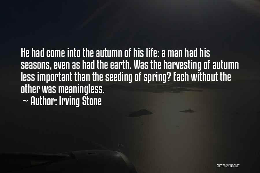 The Seasons Quotes By Irving Stone
