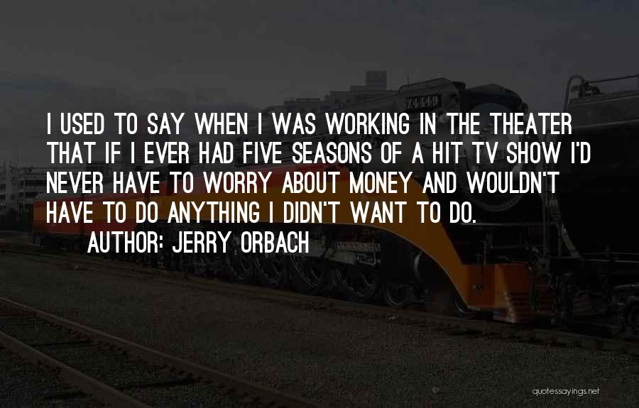 The Seasons Quotes By Jerry Orbach