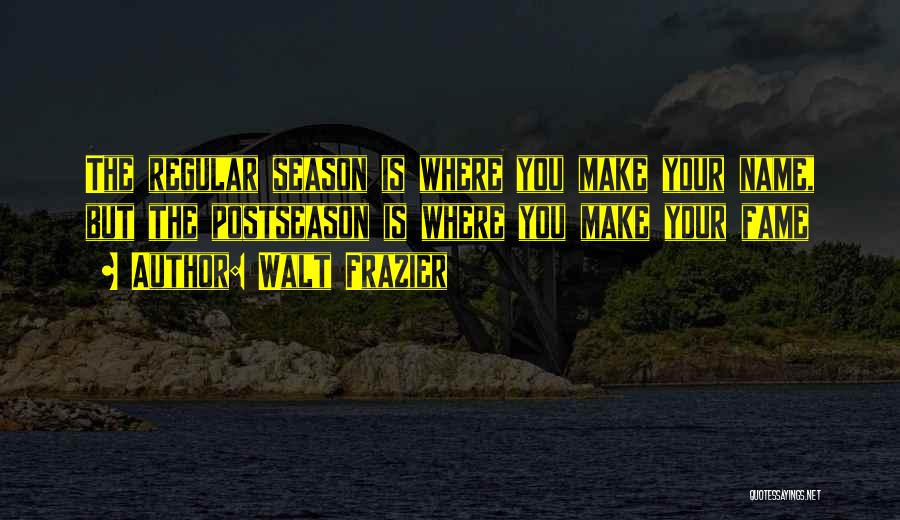 The Seasons Quotes By Walt Frazier