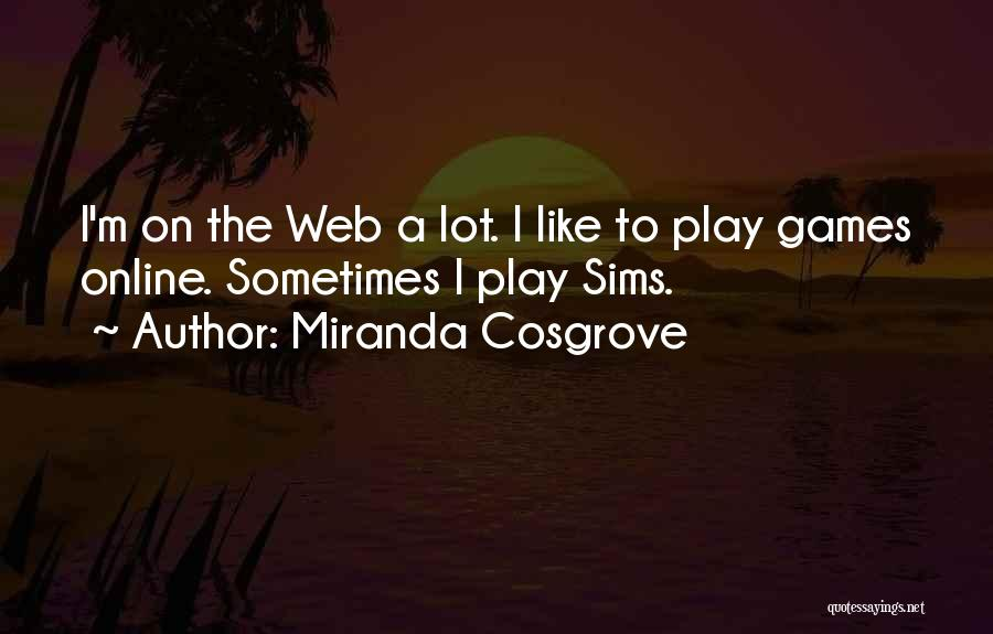 The Sims 3 Quotes By Miranda Cosgrove