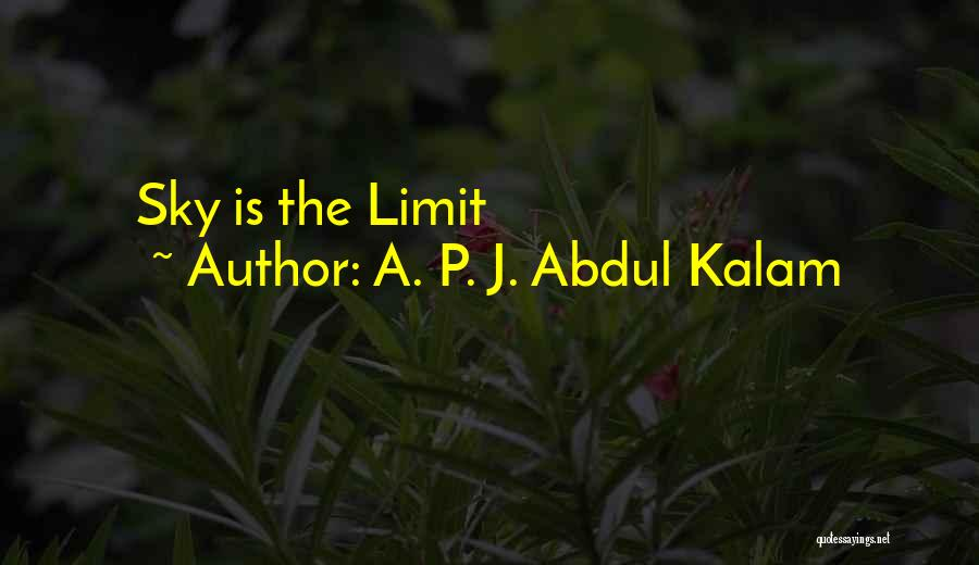 The Sky's Not The Limit Quotes By A. P. J. Abdul Kalam