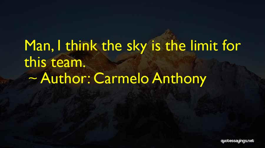 The Sky's Not The Limit Quotes By Carmelo Anthony