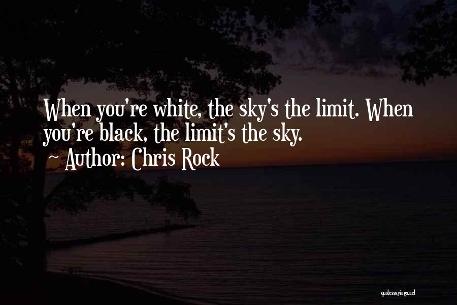 The Sky's Not The Limit Quotes By Chris Rock