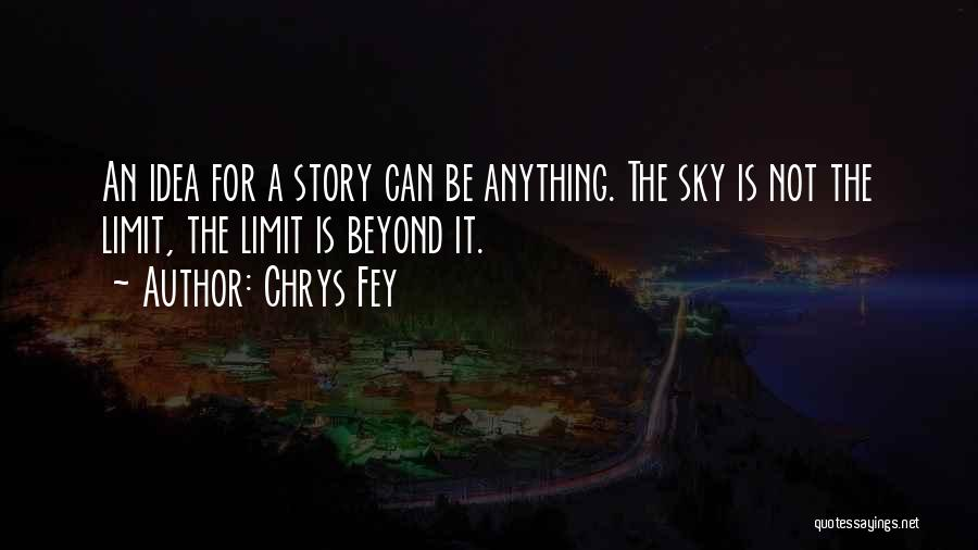 The Sky's Not The Limit Quotes By Chrys Fey