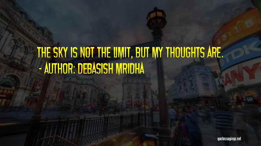 The Sky's Not The Limit Quotes By Debasish Mridha
