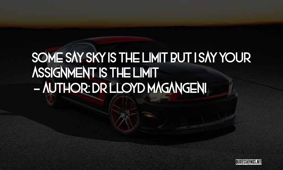 The Sky's Not The Limit Quotes By Dr Lloyd Magangeni