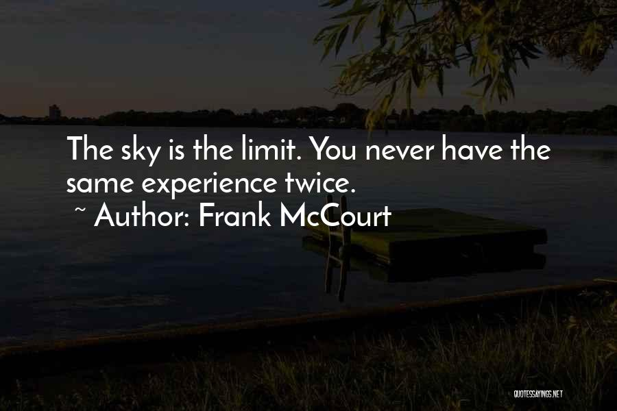 The Sky's Not The Limit Quotes By Frank McCourt