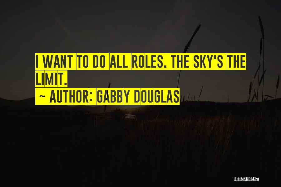The Sky's Not The Limit Quotes By Gabby Douglas